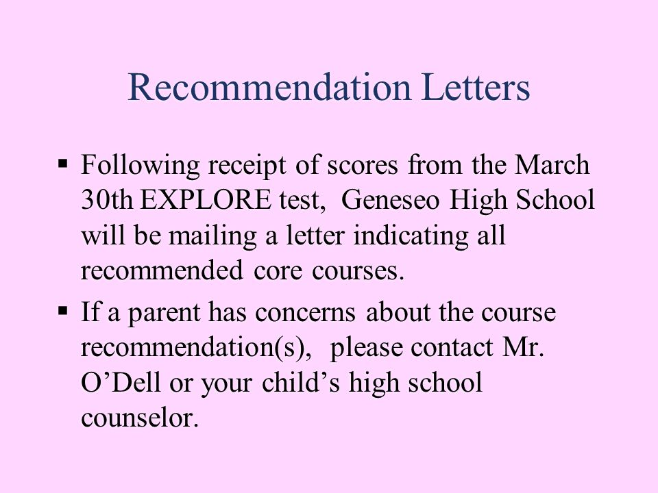 Recommendation Letters  Following receipt of scores from the March 30th EXPLORE test, Geneseo High School will be mailing a letter indicating all recommended core courses.