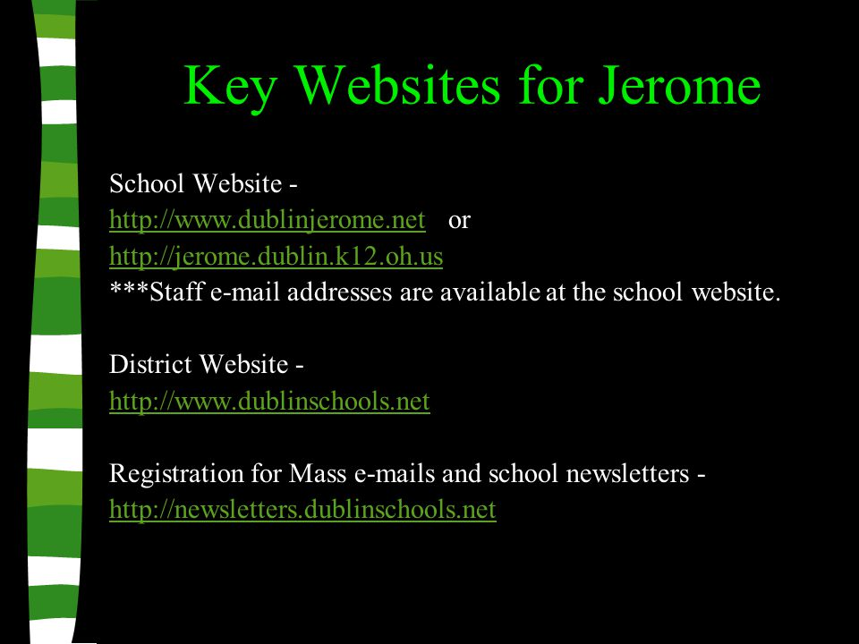 Key Websites for Jerome School Website - http://www.dublinjerome.nethttp://www.dublinjerome.net or http://jerome.dublin.k12.oh.us ***Staff e-mail addresses are available at the school website.