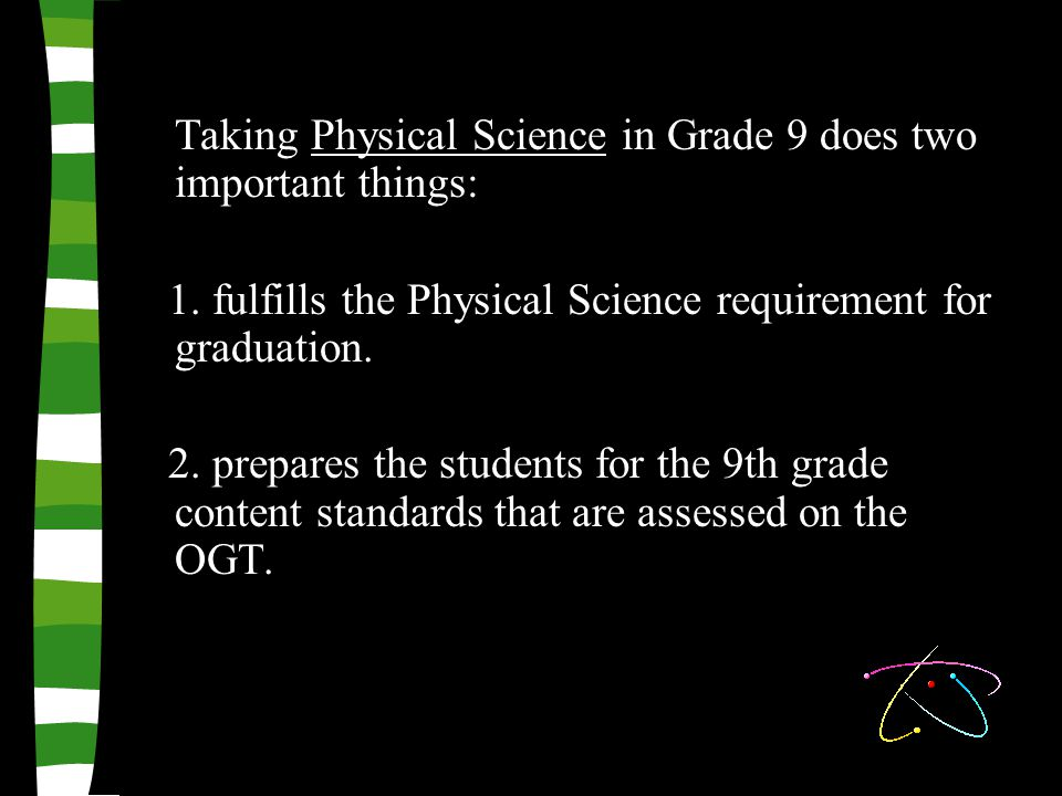 Taking Physical Science in Grade 9 does two important things: 1.