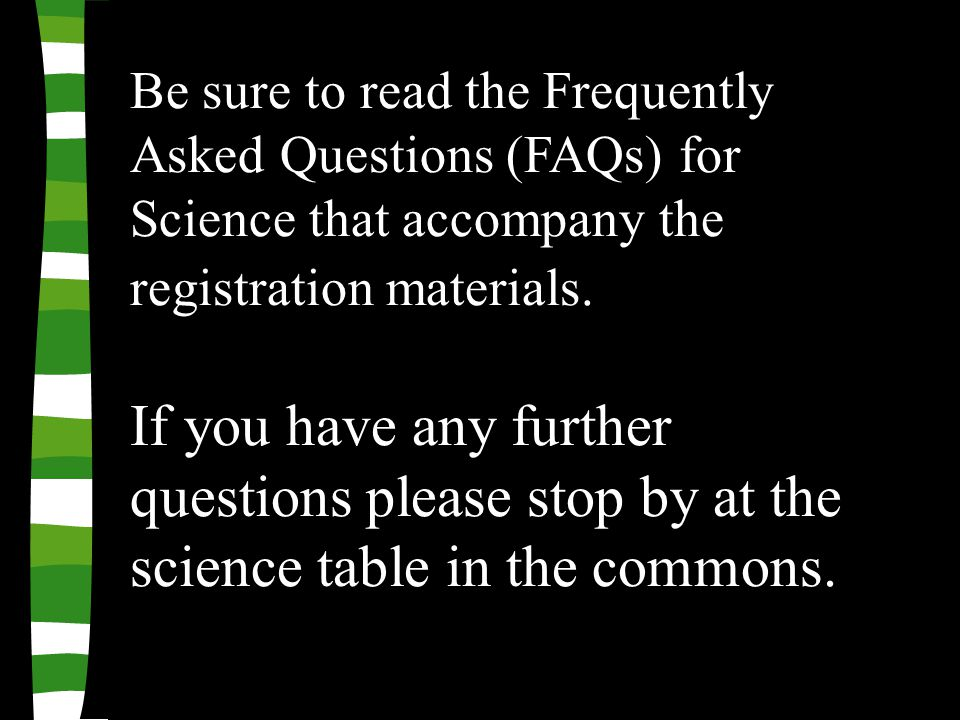 Be sure to read the Frequently Asked Questions (FAQs) for Science that accompany the registration materials.