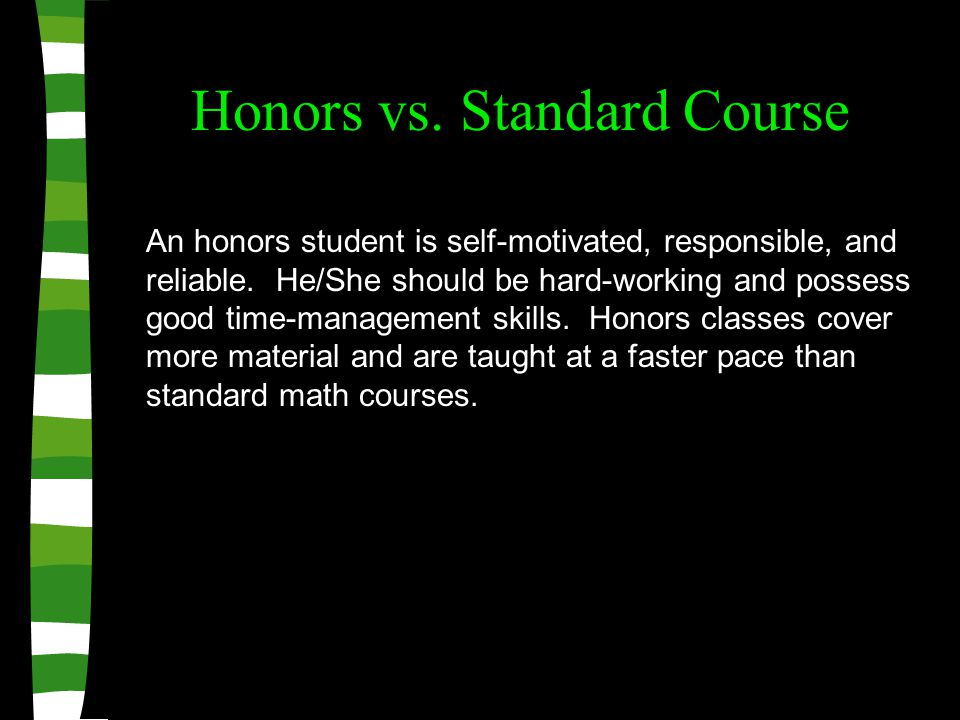 Honors vs. Standard Course An honors student is self-motivated, responsible, and reliable.