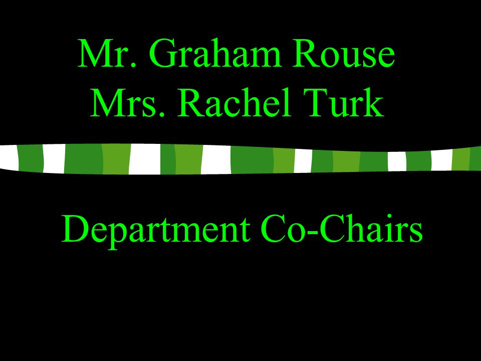 Mr. Graham Rouse Mrs. Rachel Turk Department Co-Chairs