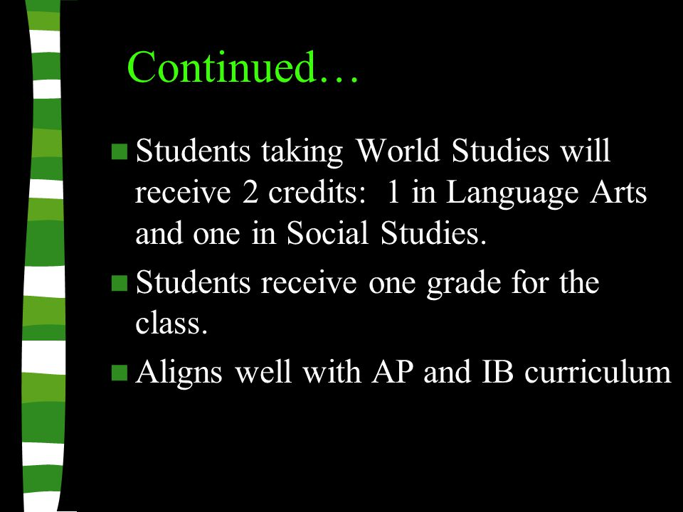 Students taking World Studies will receive 2 credits: 1 in Language Arts and one in Social Studies.