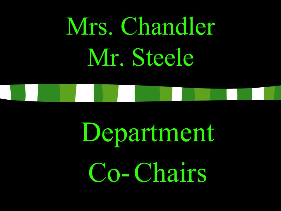 Mrs. Chandler Mr. Steele Department Co- Chairs