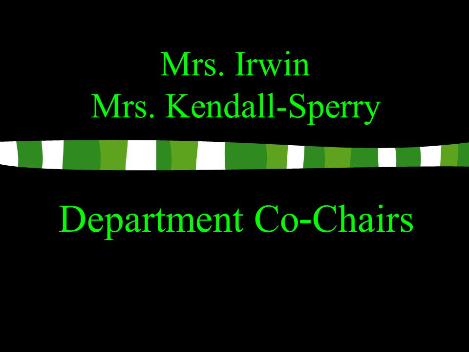 Mrs. Irwin Mrs. Kendall-Sperry Department Co - Chairs