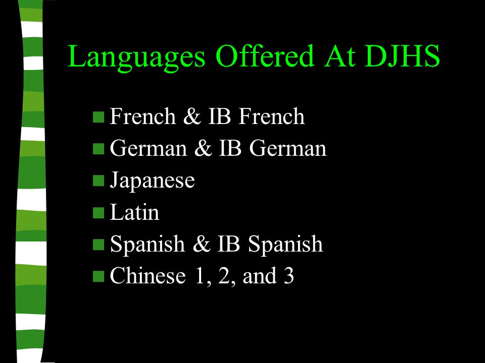 Languages Offered At DJHS French & IB French German & IB German Japanese Latin Spanish & IB Spanish Chinese 1, 2, and 3