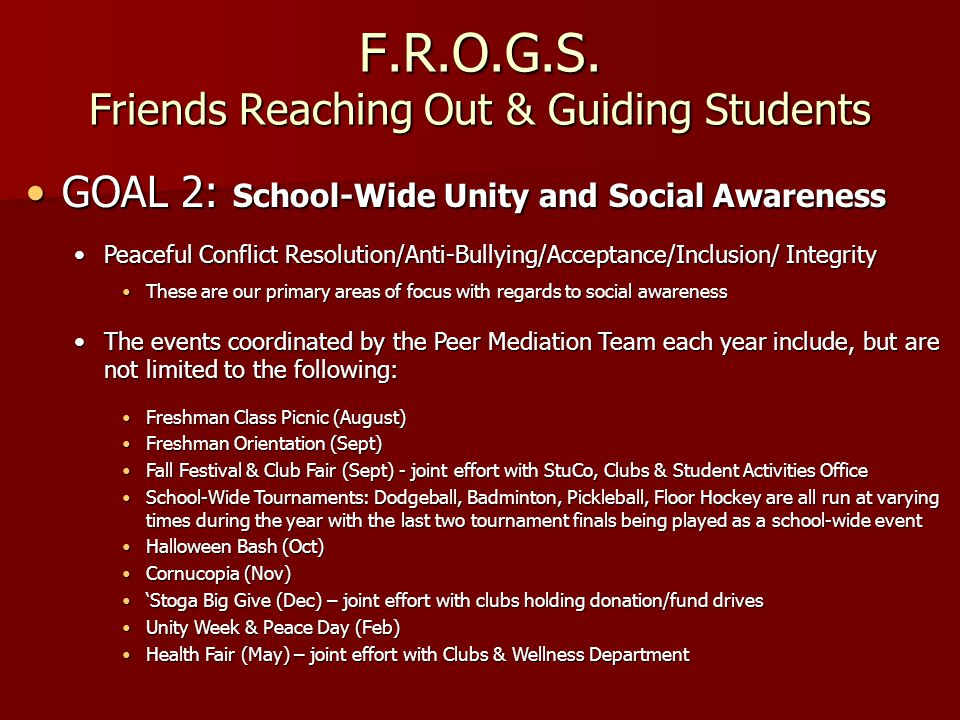 F.R.O.G.S. Friends Reaching Out & Guiding Students GOAL 2: School-Wide Unity and Social AwarenessGOAL 2: School-Wide Unity and Social Awareness Peacef