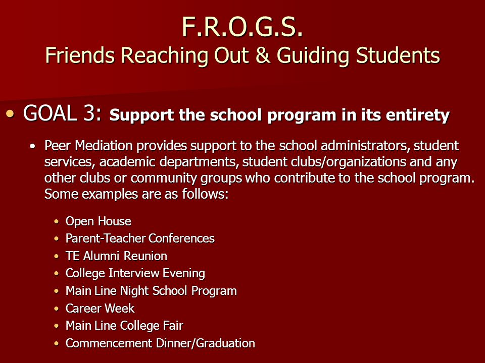F.R.O.G.S. Friends Reaching Out & Guiding Students GOAL 3: Support the school program in its entiretyGOAL 3: Support the school program in its entiret