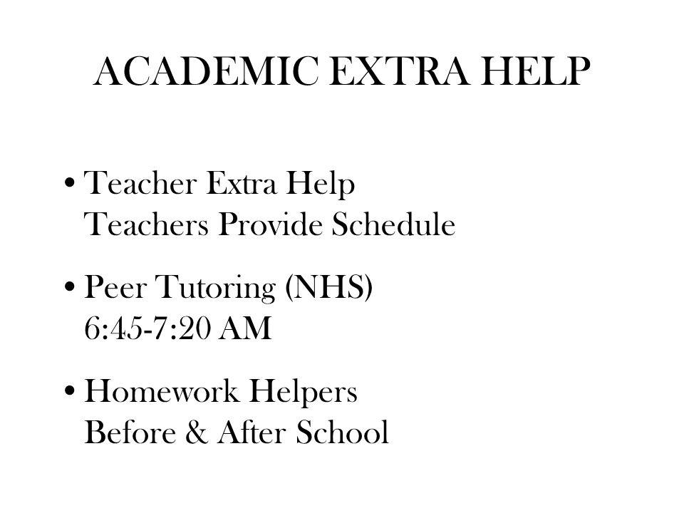 ACADEMIC EXTRA HELP Teacher Extra Help Teachers Provide Schedule Peer Tutoring (NHS) 6:45-7:20 AM Homework Helpers Before & After School