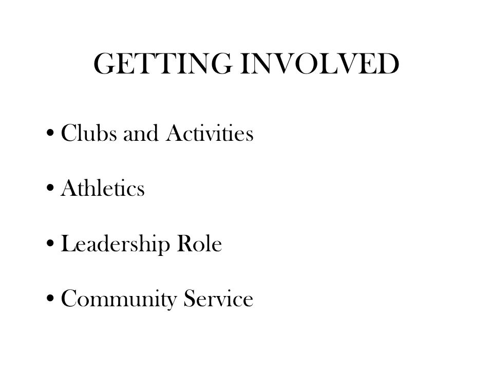 GETTING INVOLVED Clubs and Activities Athletics Leadership Role Community Service
