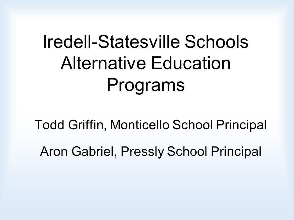 Iredell-Statesville Schools Alternative Education Programs Todd Griffin, Monticello School Principal Aron Gabriel, Pressly School Principal