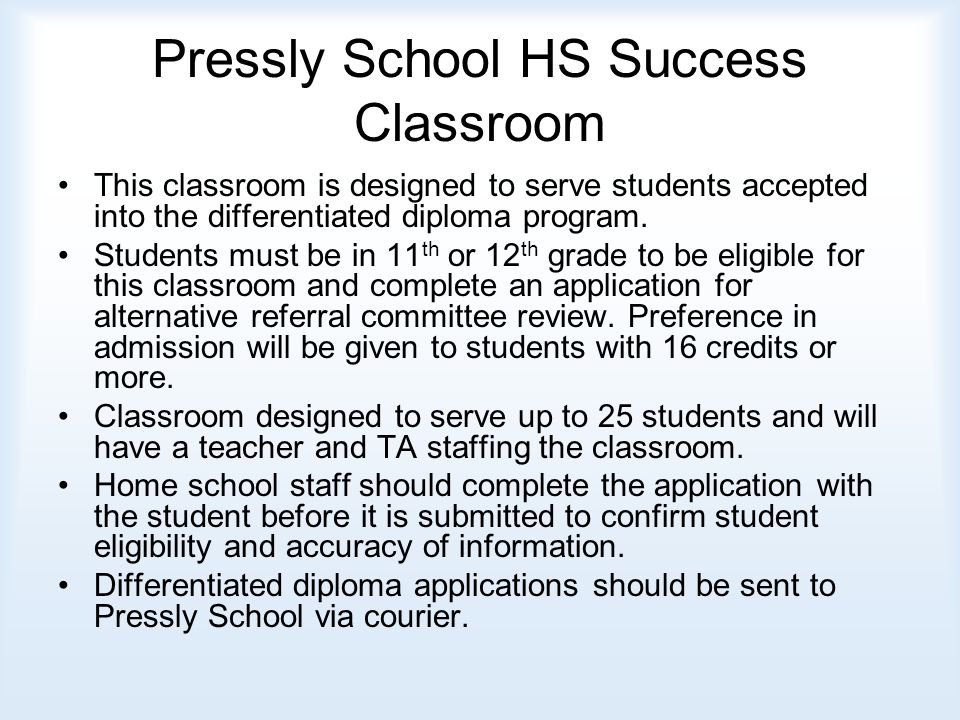 Pressly School HS Success Classroom This classroom is designed to serve students accepted into the differentiated diploma program.