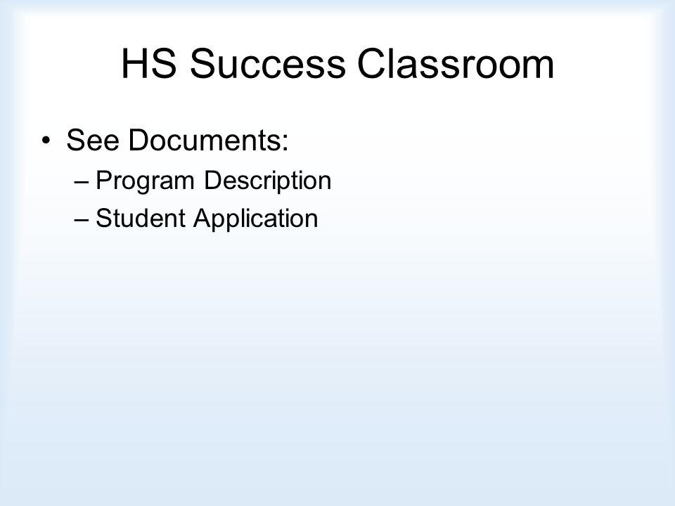 HS Success Classroom See Documents: –Program Description –Student Application
