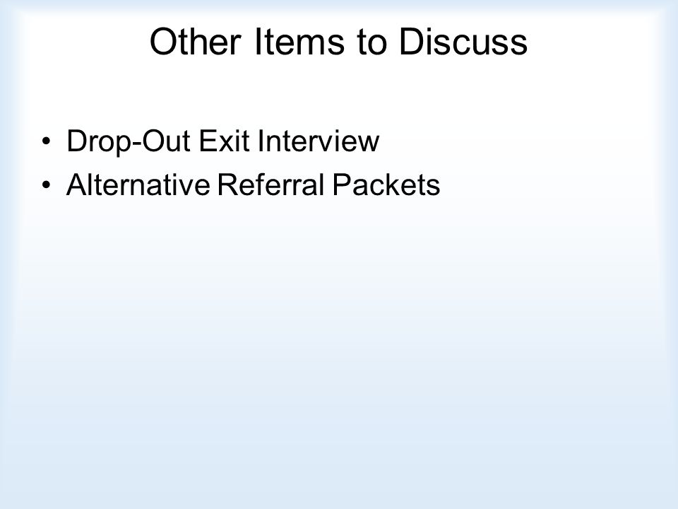 Other Items to Discuss Drop-Out Exit Interview Alternative Referral Packets