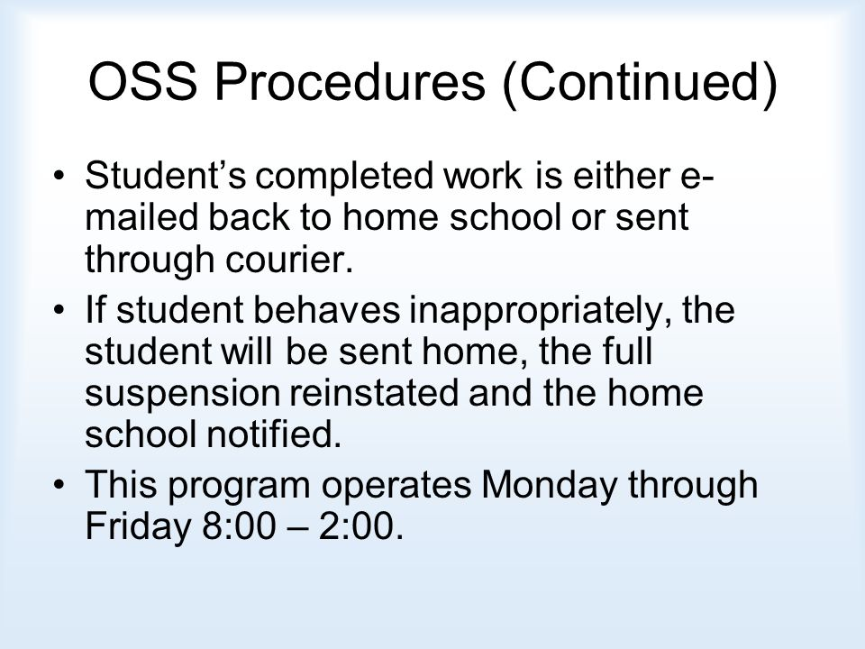 OSS Procedures (Continued) Student's completed work is either e- mailed back to home school or sent through courier.