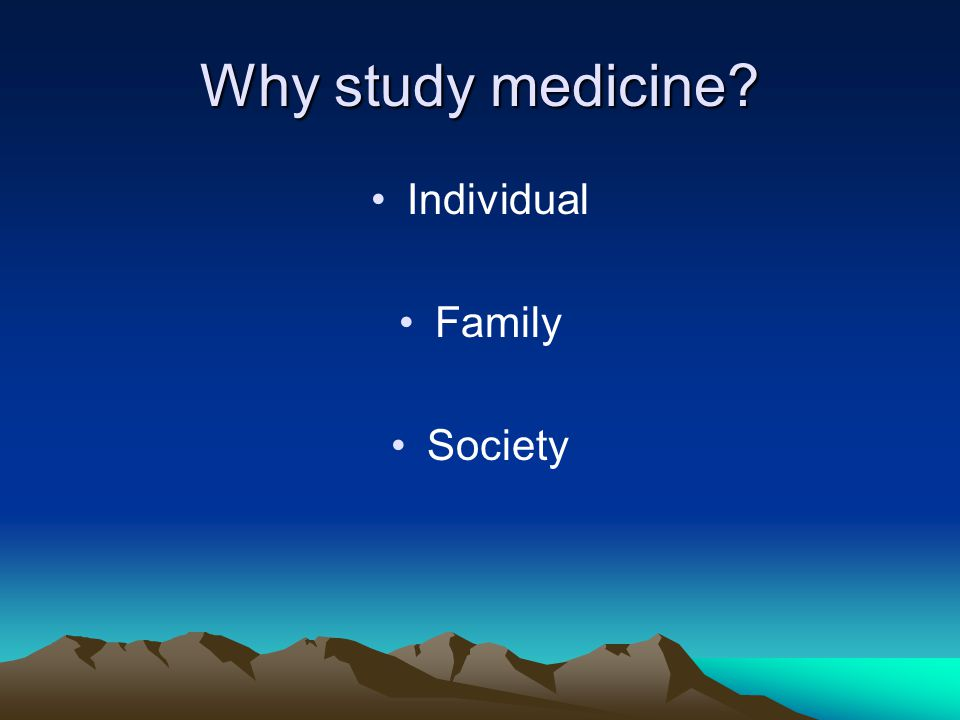 Why study medicine? Individual Family Society