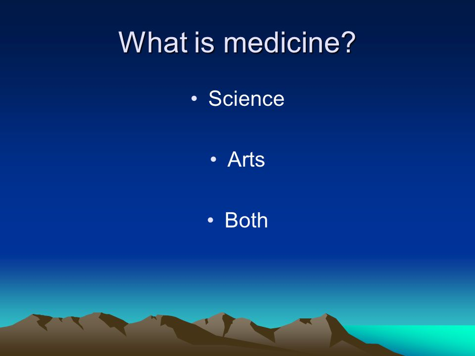 What is medicine? Science Arts Both