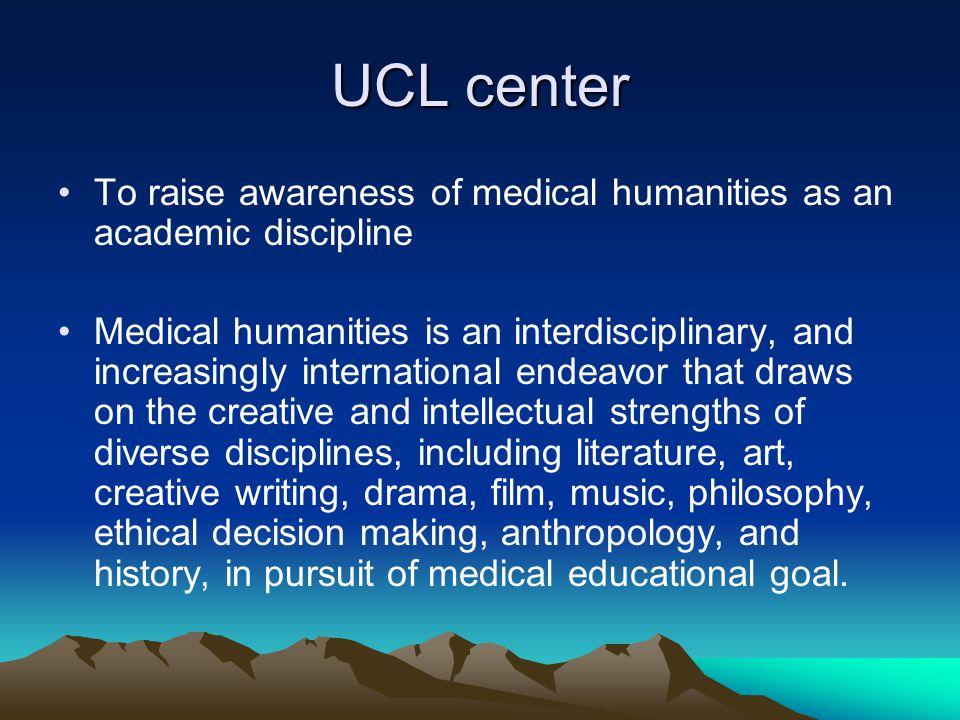 UCL center To raise awareness of medical humanities as an academic discipline Medical humanities is an interdisciplinary, and increasingly internation