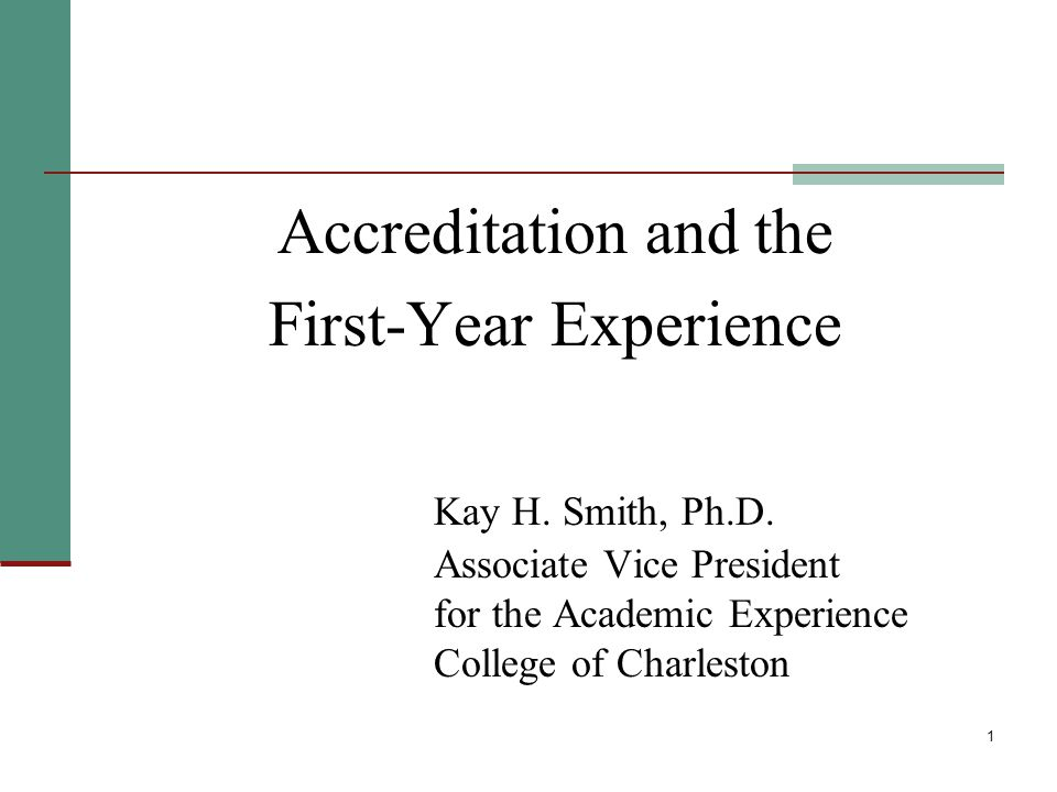 1 Accreditation and the First-Year Experience Kay H.