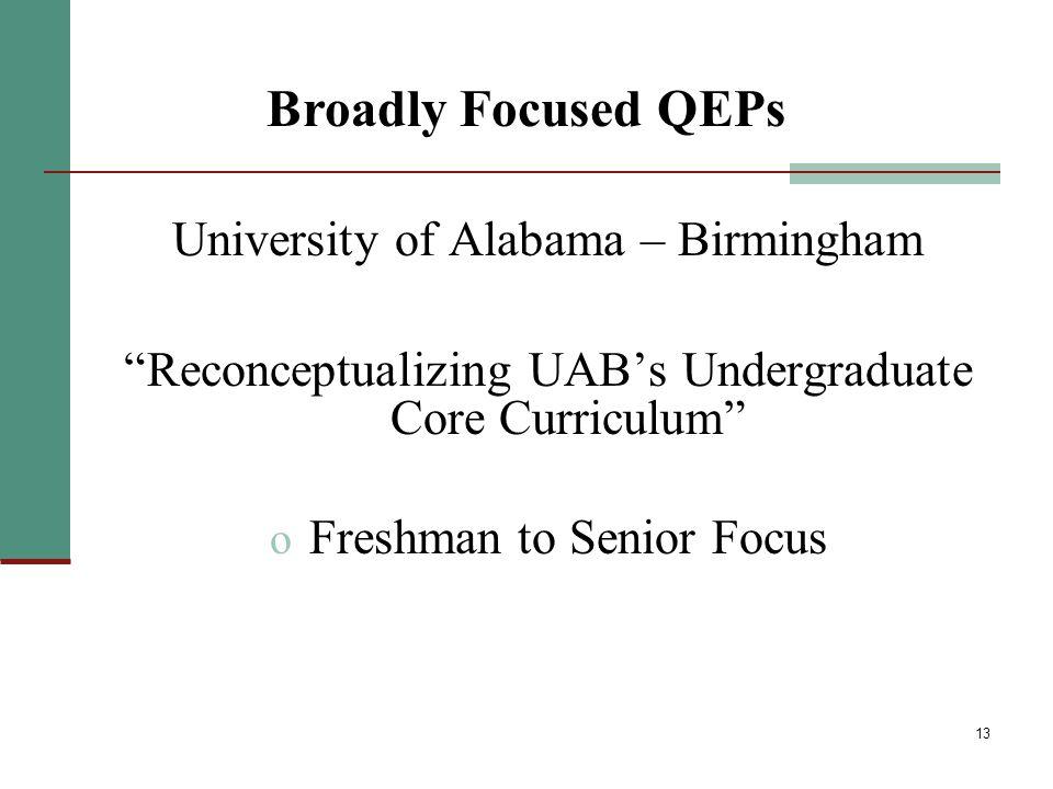 13 University of Alabama – Birmingham Reconceptualizing UAB's Undergraduate Core Curriculum o Freshman to Senior Focus Broadly Focused QEPs