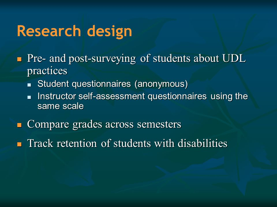 Research design Pre- and post-surveying of students about UDL practices Pre- and post-surveying of students about UDL practices Student questionnaires