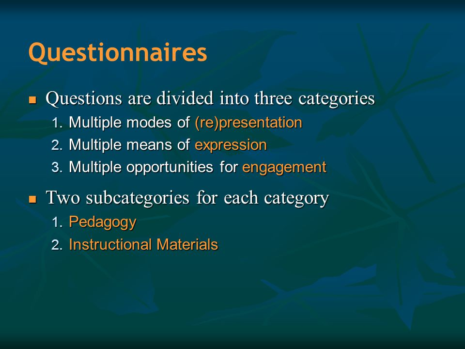 Questionnaires Questions are divided into three categories Questions are divided into three categories 1. Multiple modes of (re)presentation 2. Multip