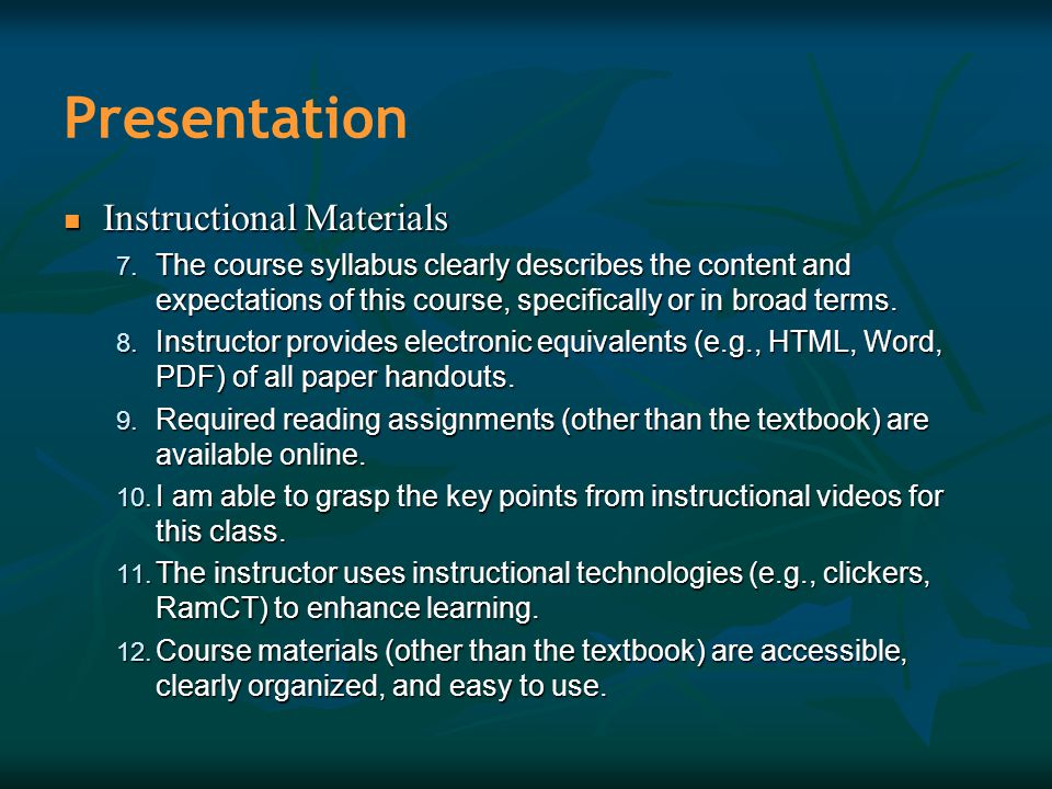 Presentation Instructional Materials Instructional Materials 7. The course syllabus clearly describes the content and expectations of this course, spe