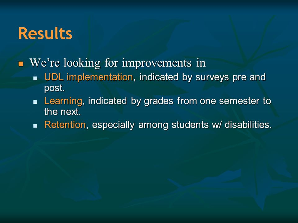 Results We're looking for improvements in We're looking for improvements in UDL implementation, indicated by surveys pre and post. UDL implementation,