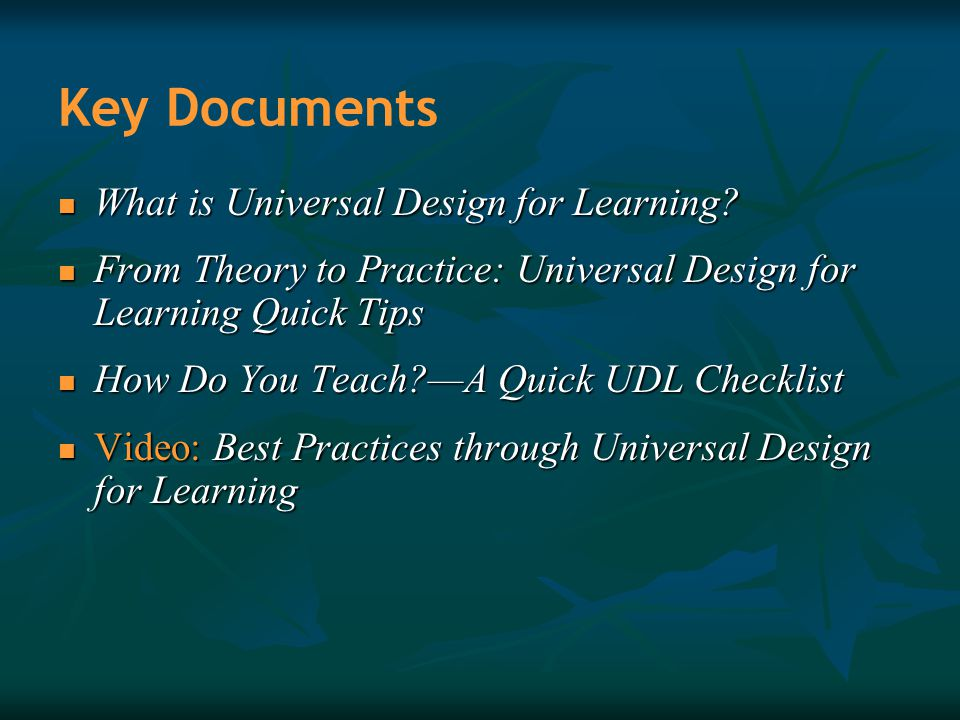 Key Documents What is Universal Design for Learning? What is Universal Design for Learning? From Theory to Practice: Universal Design for Learning Qui