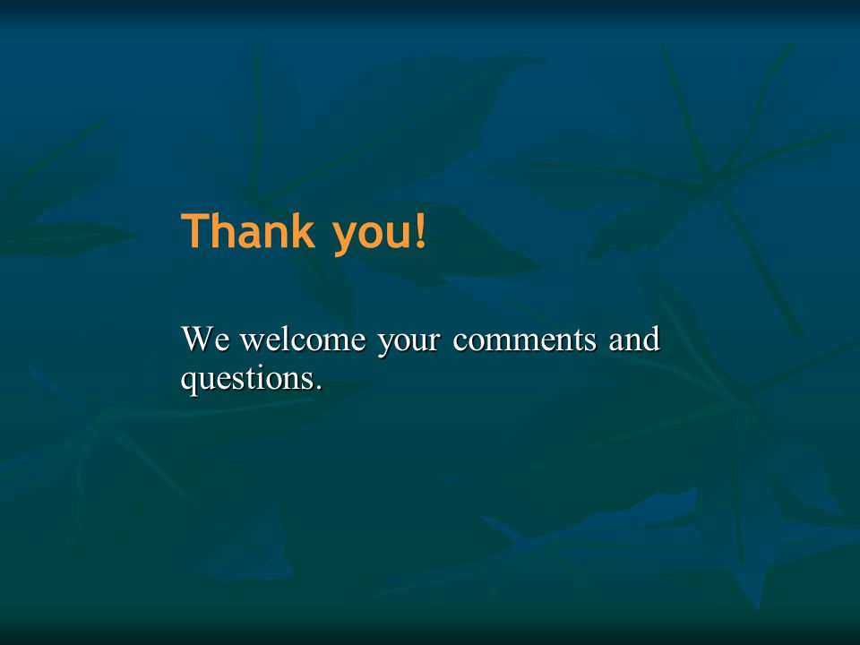 Thank you! We welcome your comments and questions.