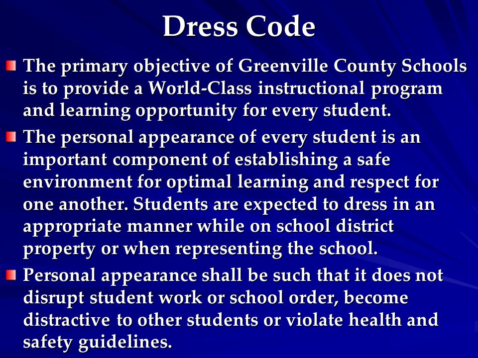Dress Code The primary objective of Greenville County Schools is to provide a World-Class instructional program and learning opportunity for every student.