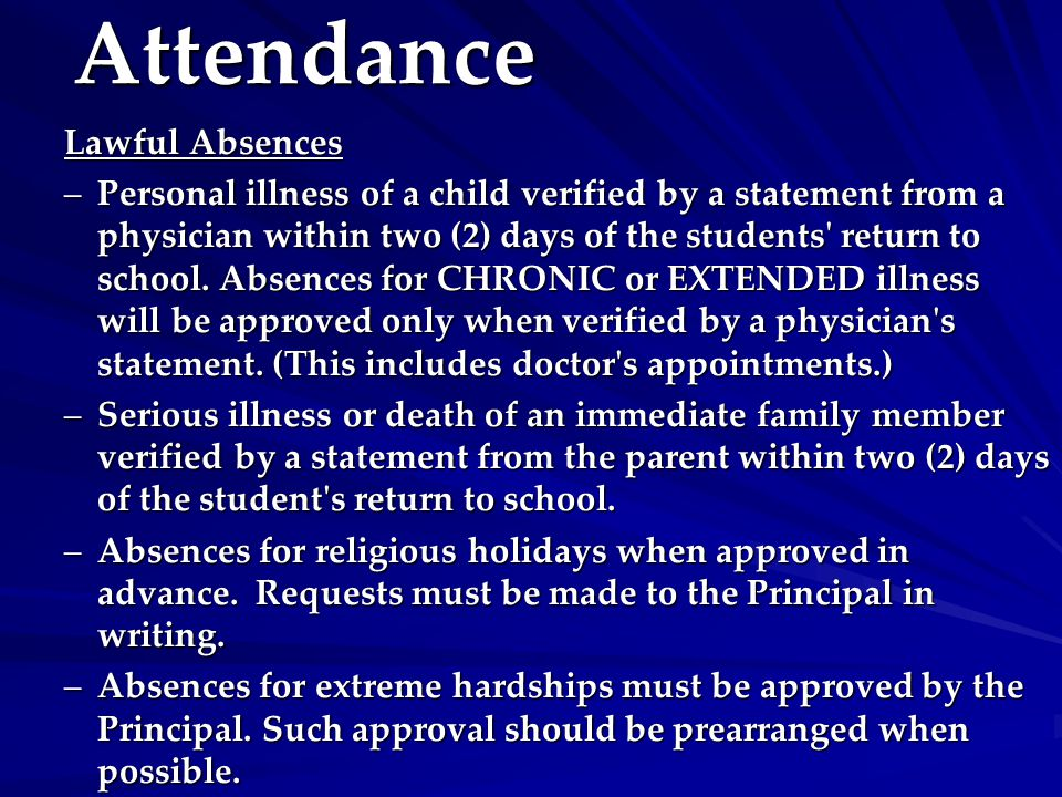 Attendance Lawful Absences –Personal illness of a child verified by a statement from a physician within two (2) days of the students return to school.