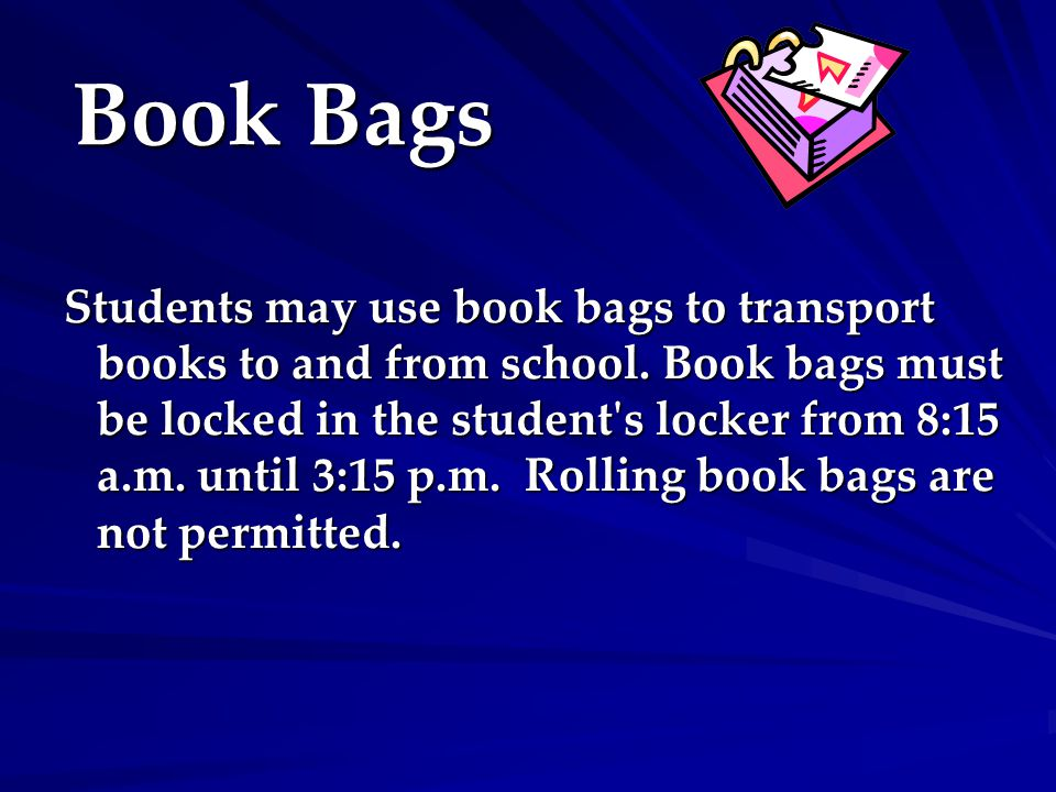Book Bags Students may use book bags to transport books to and from school.