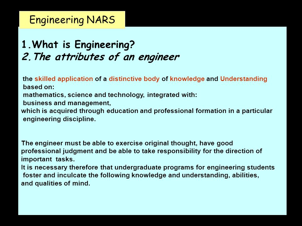1.What is Engineering? 2.The attributes of an engineer the skilled application of a distinctive body of knowledge and Understanding based on: mathemat