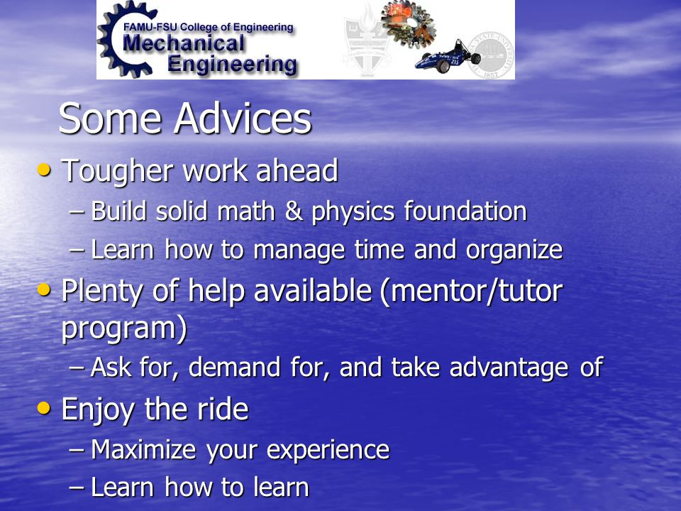 Some Advices Tougher work ahead Tougher work ahead –Build solid math & physics foundation –Learn how to manage time and organize Plenty of help availa