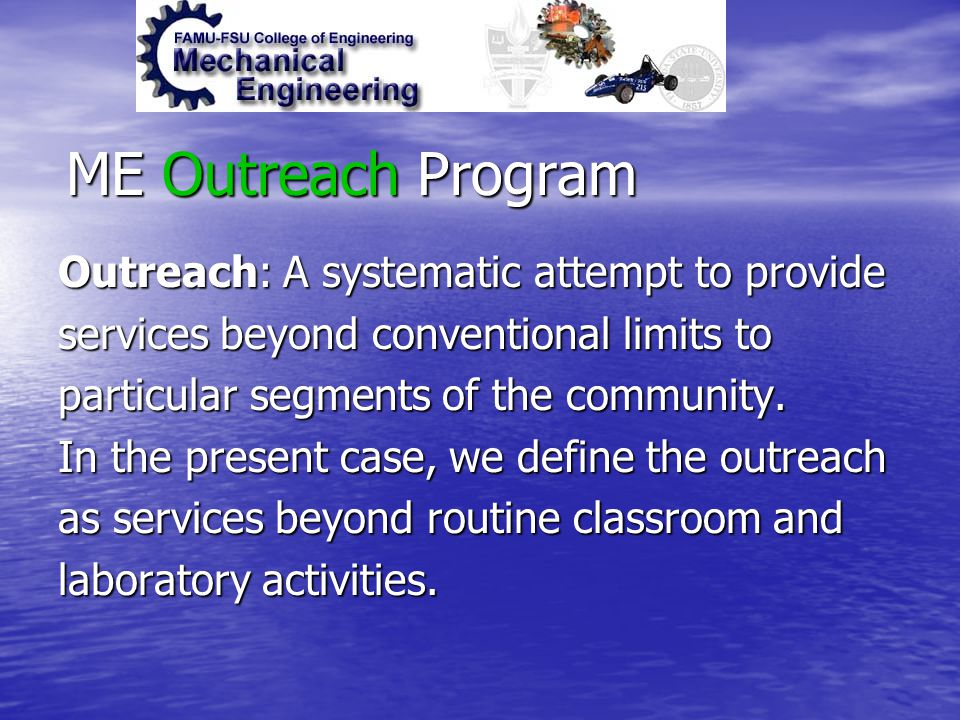 ME Outreach Program Outreach: A systematic attempt to provide services beyond conventional limits to particular segments of the community. In the pres
