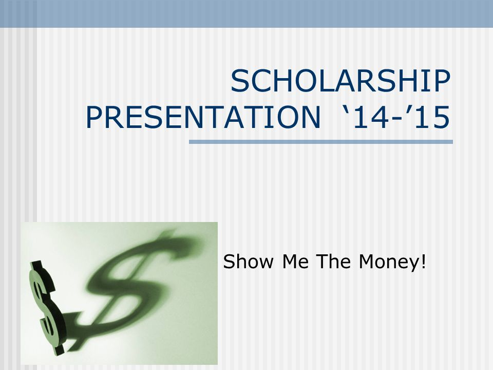 Show Me The Money! SCHOLARSHIP PRESENTATION '14-'15