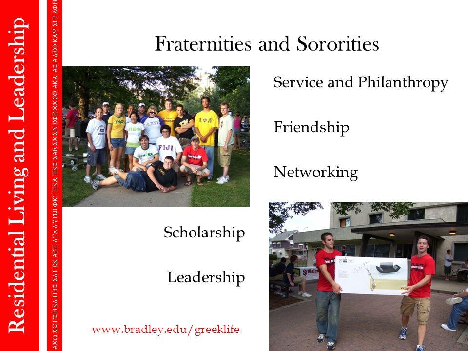 Fraternities and Sororities Scholarship Leadership Residential Living and Leadership  FIJI  Service and Philanthropy Friendship Networking www.bradley.edu/greeklife