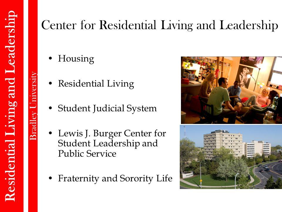 Residential Living and Leadership Bradley University Center for Residential Living and Leadership Housing Residential Living Student Judicial System Lewis J.