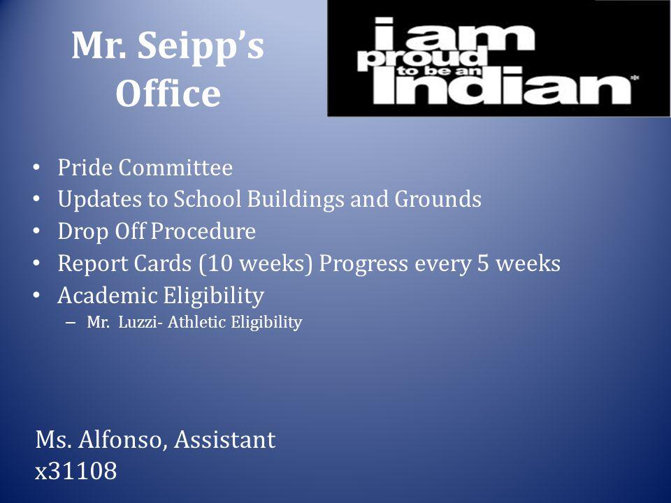 Mr. Seipp's Office Pride Committee Updates to School Buildings and Grounds Drop Off Procedure Report Cards (10 weeks) Progress every 5 weeks Academic