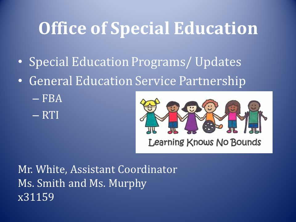 Office of Special Education Special Education Programs/ Updates General Education Service Partnership – FBA – RTI Mr.