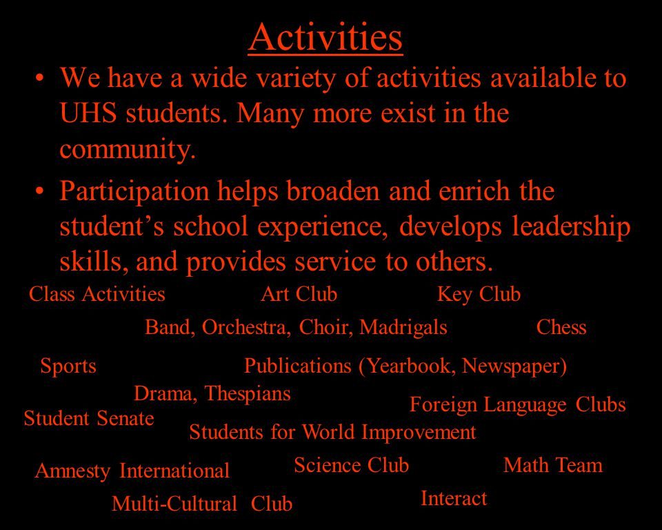 Activities We have a wide variety of activities available to UHS students.