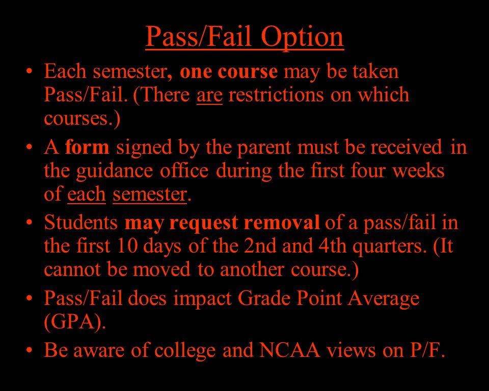 Pass/Fail Option Each semester, one course may be taken Pass/Fail.