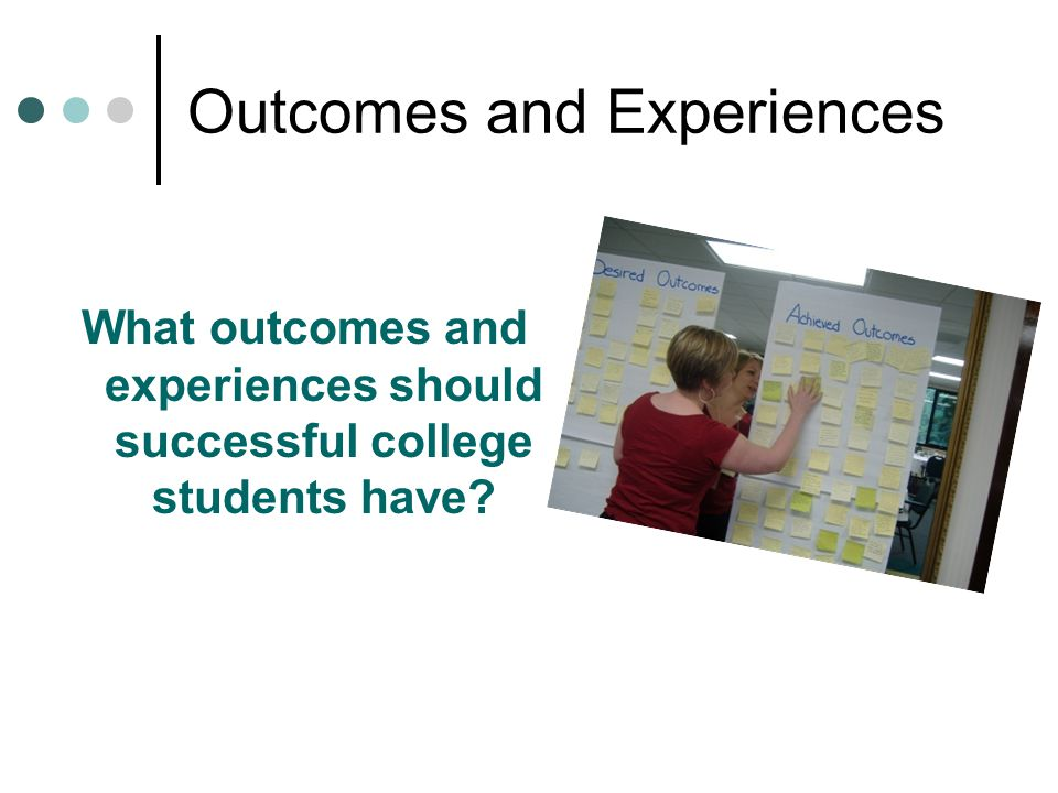 Outcomes and Experiences What outcomes and experiences should successful college students have?
