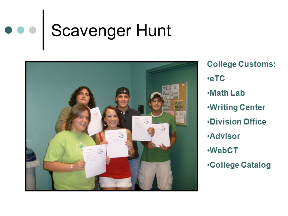 Scavenger Hunt College Customs: eTC Math Lab Writing Center Division Office Advisor WebCT College Catalog