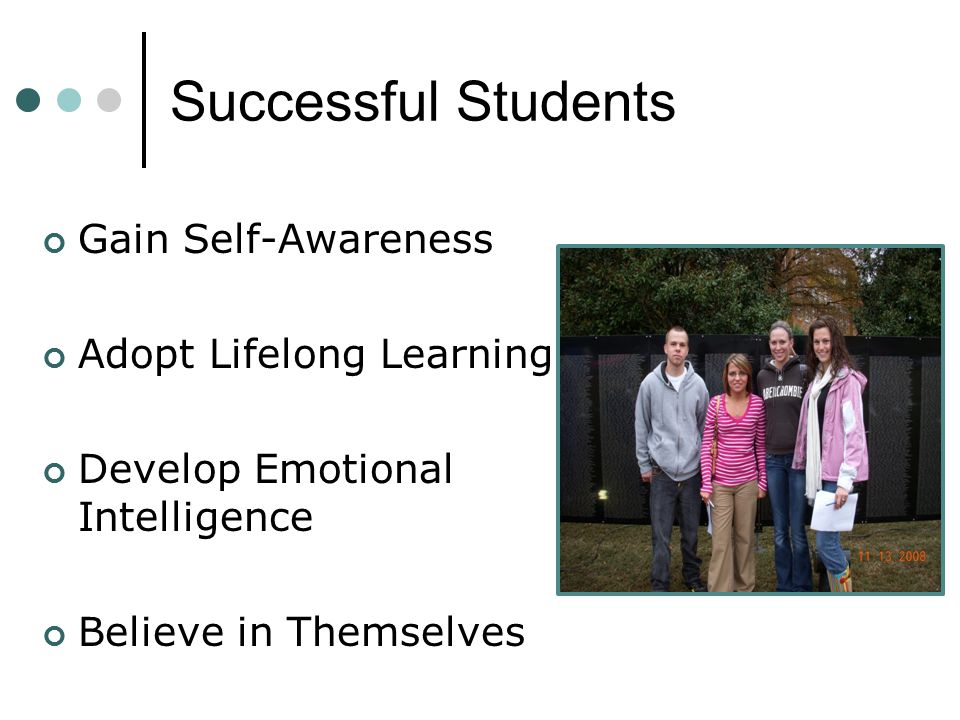 Successful Students Gain Self-Awareness Adopt Lifelong Learning Develop Emotional Intelligence Believe in Themselves