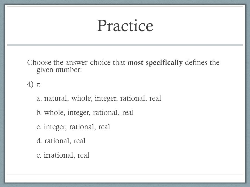 Practice Choose the answer choice that most specifically defines the given number: 4)π a.