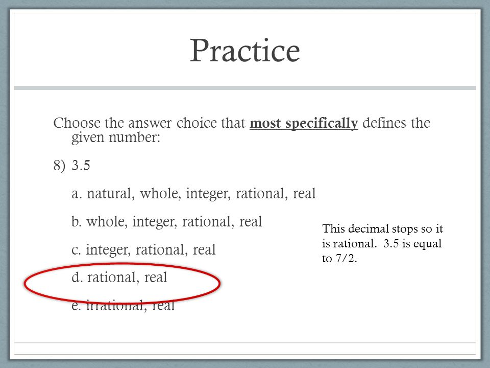 Practice Choose the answer choice that most specifically defines the given number: 8)3.5 a.
