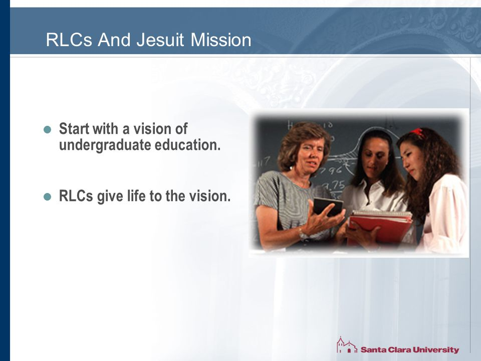 RLCs And Jesuit Mission  Start with a vision of undergraduate education.