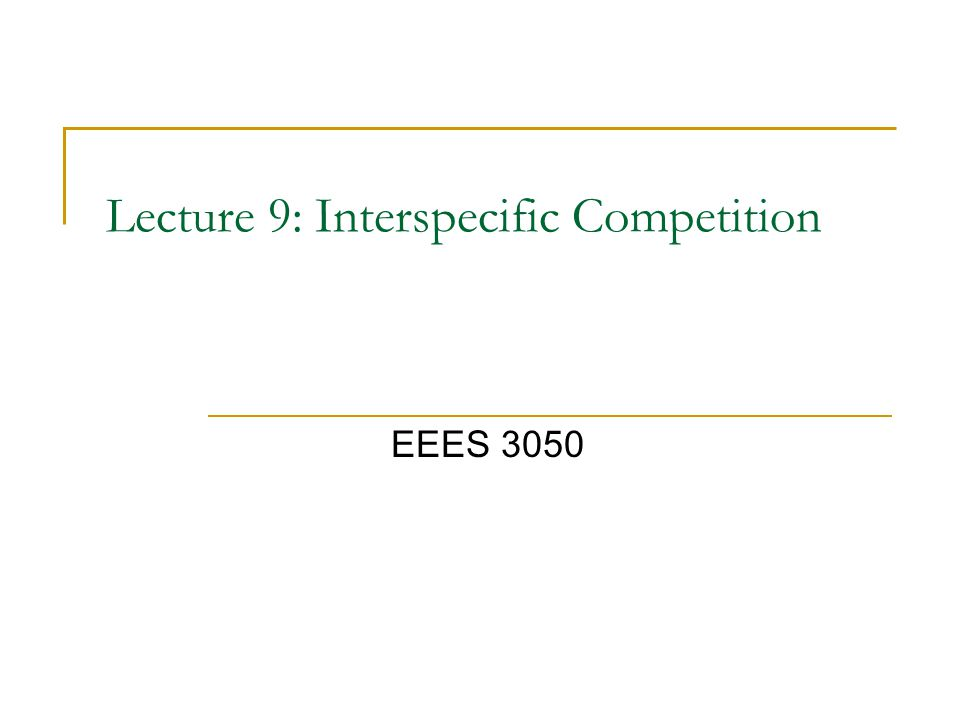 Lecture 9: Interspecific Competition EEES 3050